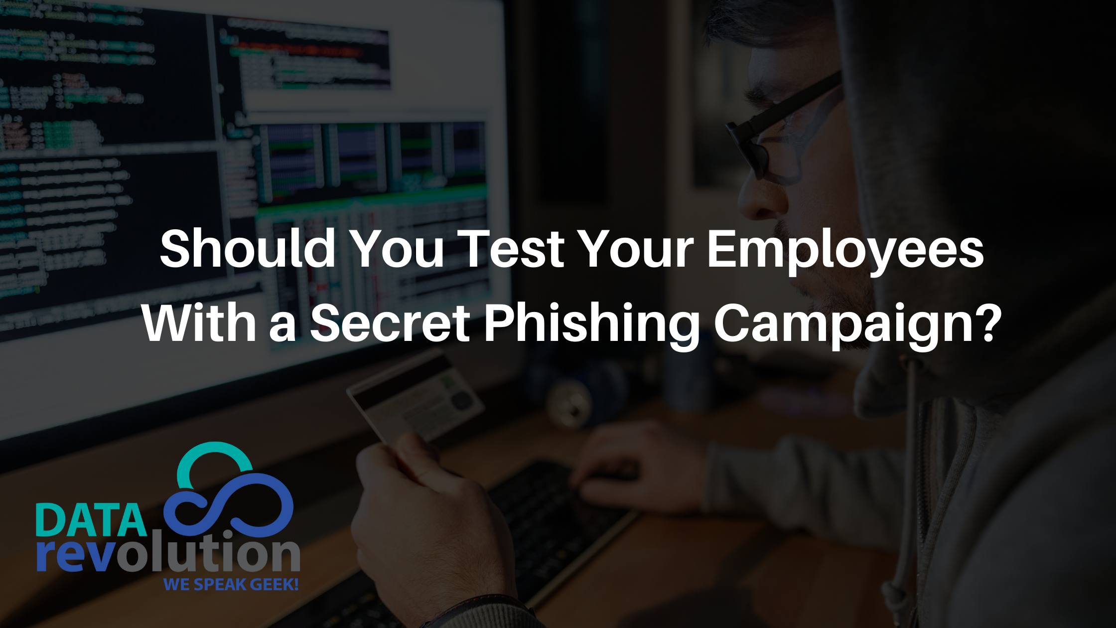 Should You Test Your Employees With a Secret Phishing Campaign